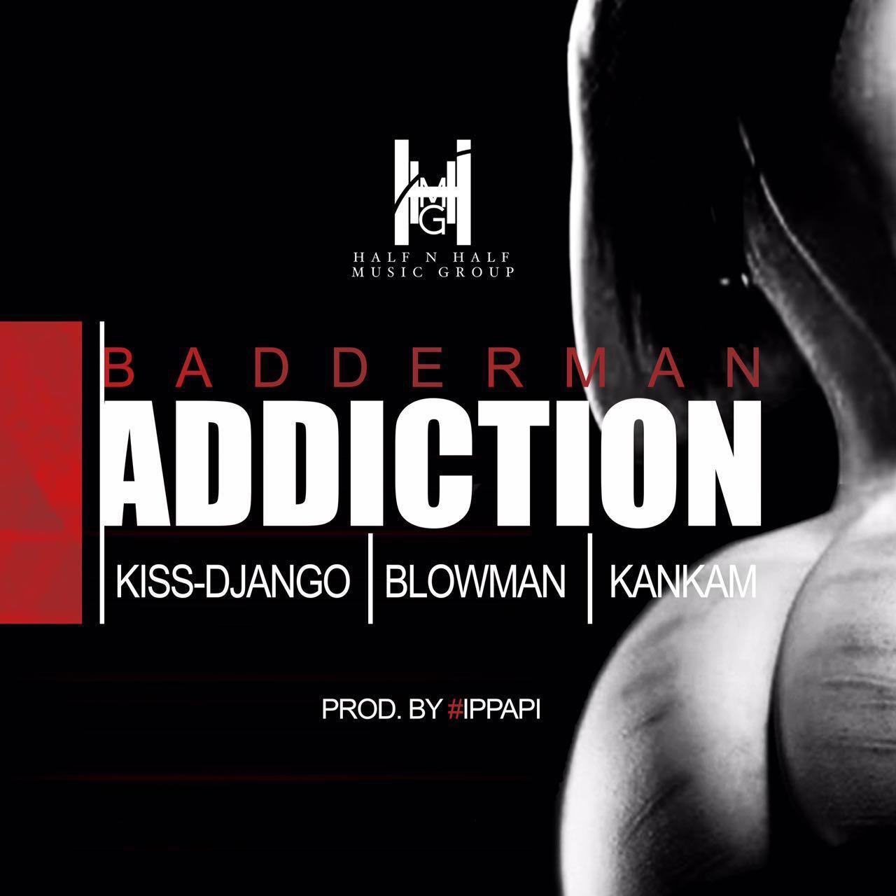 HHMG - Badderman Addiction (Produced by iPappi)