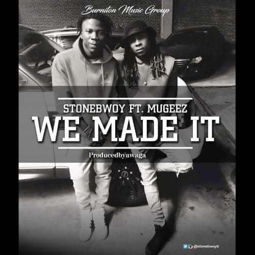 StoneBwoy Feat Mugeez - We Made It (Prod By Awaga)