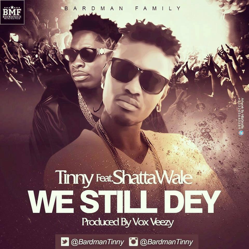 Tinny Feat Shatta Wale - We still Dey (Prod Vox Veezy)