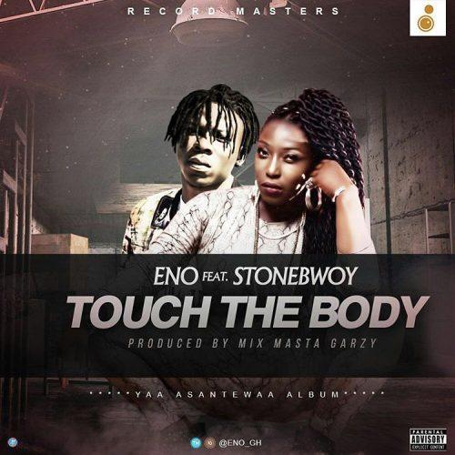 Eno ft Stonebwoy - Touch the Body (Prod by Masta Garzy)
