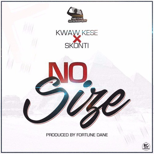 Kwaw Kese - No Size ft Skonti (Prod By Fortune Dane)
