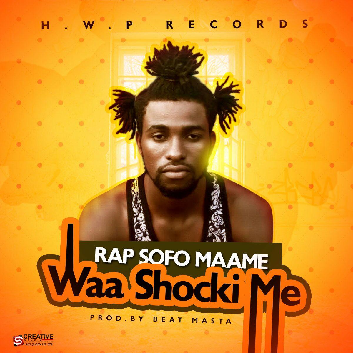 Rap Sofo Maame - WaaShocki Me (Prod By Beatz Masta)
