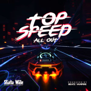 Shatta Wale - Top Speed All Out