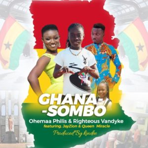 Ohemaa Philis & Righteous Vandyke ft Jay Zion X Queen Miracle - Ghana Sombo (Prod by Kin Dee)