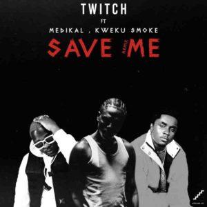 Twitch ft. Medikal & Kweku Smoke – Save Me (Remix)