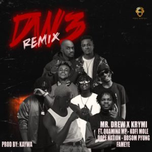 Mr Drew (Dw3 Remix) x Krymi Ft Quamina MP, Kofi Mole,DopeNation,Bosom P-yung,Fameye
